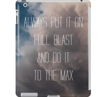 Always Put It On Full Blast... iPad Case/Skin
