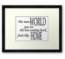 The more world you see, the less coming back feels like home pt.2 Framed Print