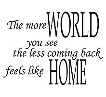 The more world you see, the less coming back feels like home pt.2 Photographic Print