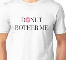 Donut Bother Me Unisex T-Shirt