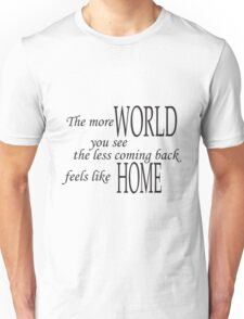 The more world you see, the less coming back feels like home pt.2 Unisex T-Shirt