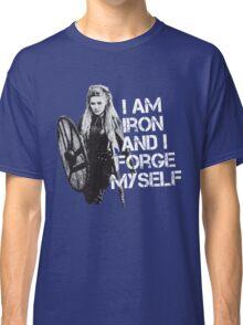 Lagertha: I am Iron and I forge myself Classic T-Shirt
