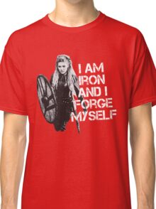 Lagertha: I am Iron and I forge myself Classic T-Shirt
