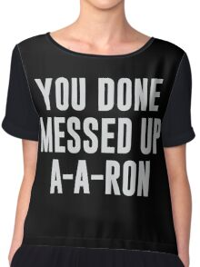 You Done Messed Up A-A-Ron Chiffon Top