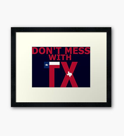 Don't Mess with TX Framed Print