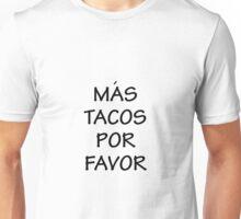 Mas Tacos Por Favor Unisex T-Shirt