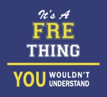 It's A FRE thing, you wouldn't understand !! by satro
