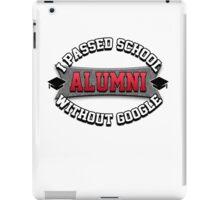 I passed school without google. Alumni. iPad Case/Skin