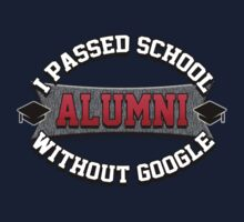 I passed school without google. Alumni. by King84