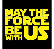 May The Force Be With Us Photographic Print