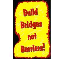 Build Bridges not Barriers Photographic Print