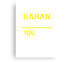 It's A GAHAN thing, you wouldn't understand !! Canvas Print