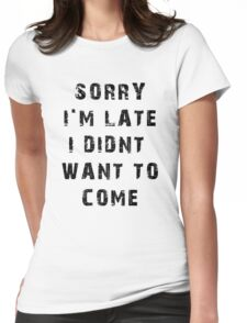 Sorry, I'm Late Womens Fitted T-Shirt