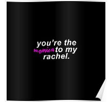 You're the Monica to my Rachel (White Letters) Poster
