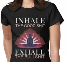 Inhale the good shit - exhale the bullshit Womens Fitted T-Shirt