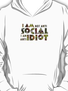 I am not anti social i am anti idiot. T-Shirt