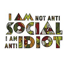 I am not anti social i am anti idiot. by spoll