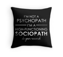 I'm not a Psychopath, I'm a High-functioning Sociopath - Do your research (White lettering) Throw Pillow