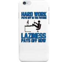 Hard work pays off in the future. Laziness pays off now. iPhone Case/Skin