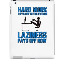 Hard work pays off in the future. Laziness pays off now. iPad Case/Skin