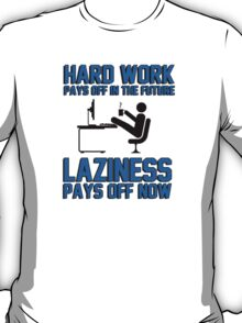 Hard work pays off in the future. Laziness pays off now. T-Shirt