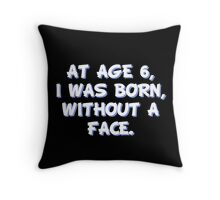 At age 6, I was born, without a face Throw Pillow