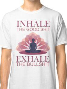 Inhale the good shit - exhale the bullshit T-SHIRT Classic T-Shirt