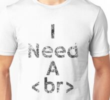 I Need A Break Unisex T-Shirt