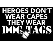Cool Military Limited Edition 'Heroes Don't Wear Capes, They Wear Dog Tags' T-Shirt Photographic Print