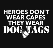 Cool Military Limited Edition 'Heroes Don't Wear Capes, They Wear Dog Tags' T-Shirt by Albany Retro