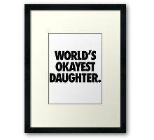 WORLD'S OKAYEST DAUGHTER Framed Print
