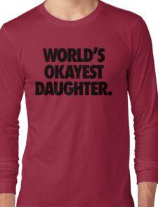 WORLD'S OKAYEST DAUGHTER Long Sleeve T-Shirt