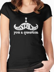 I mustache you a question (white) Women's Fitted Scoop T-Shirt