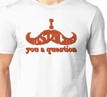 I mustache you a question (red) Unisex T-Shirt