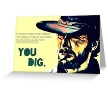 You dig. Greeting Card