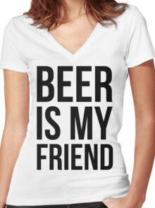 beer is my friend Women's Fitted V-Neck T-Shirt