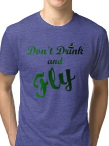 DON'T DRINK AND FLY Tri-blend T-Shirt