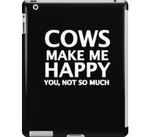Cows Make Me Happy. You, Not So Much.  iPad Case/Skin