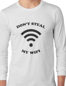 Don't Steal My Wifi Long Sleeve T-Shirt