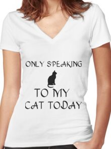 ONLY SPEAKING TO MY CAT TODAY Women's Fitted V-Neck T-Shirt