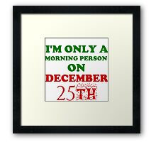 I'M ONLY A MORNING PERSON ON DECEMBER 25TH Framed Print