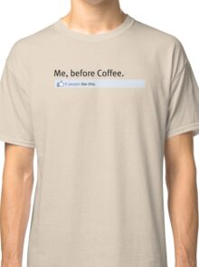 Nobody Likes Me Before Coffee Classic T-Shirt
