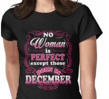 No Woman Is Perfect Except Those Born In December T-Shirt Womens Fitted T-Shirt
