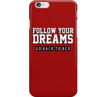 Follow your dreams. Go back to bed. iPhone Case/Skin