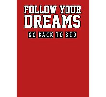 Follow your dreams. Go back to bed. Photographic Print