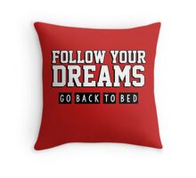 Follow your dreams. Go back to bed. Throw Pillow