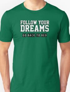 Follow your dreams. Go back to bed. Unisex T-Shirt