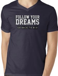 Follow your dreams. Go back to bed. Mens V-Neck T-Shirt