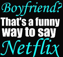 BOYFRIEND? THAT'S A FUNNY WAY TO SAY NETFLIX by Divertions