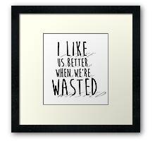 'I like us better when we're wasted' LYRICS PRINT Framed Print